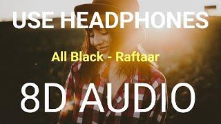 8D Audio | All Black | Raftaar | Bass Boosted | 8d Punjabi Songs