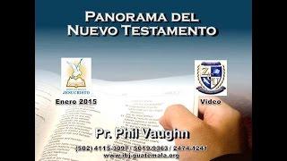 Panorama del Nuevo Testamento - Phil Vaughn (3 de 8) - ibj-guatemala.org