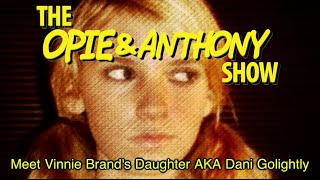 Opie & Anthony: Meet Vinnie Brand's Daughter AKA Dani Golightly (06/27/08)