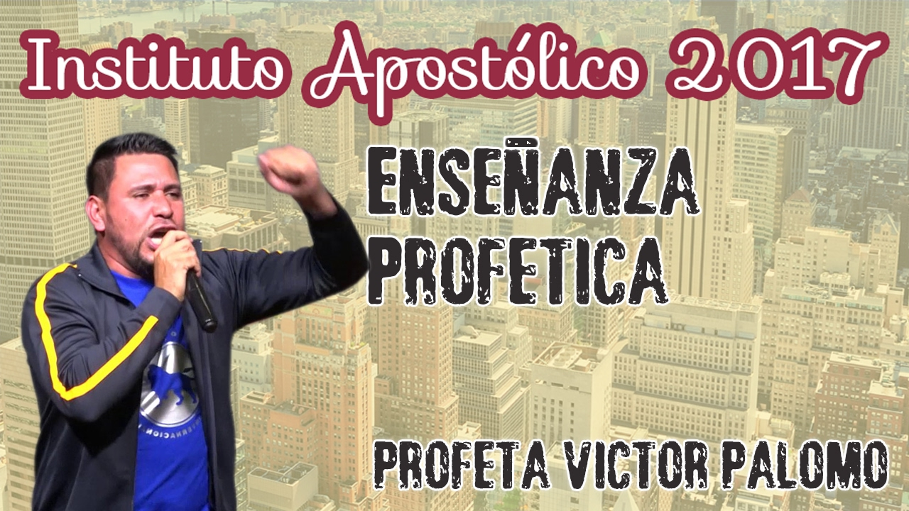 Profeta Victor Palomo - Enseñanza Profética - Instituto Apostólico 2017 - Día 23