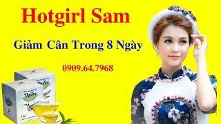 Trà Giảm Cân Vy & Tea - Hot Girl Sam giảm 2kg trong 8 ngày nhờ Trà Giảm Cân Vy & Tea Gọi 0909647968