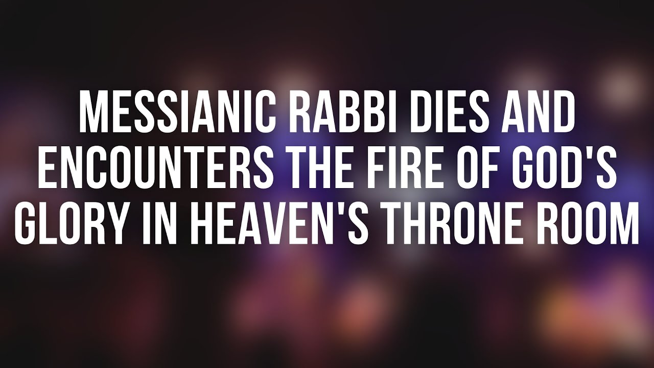 Download Messianic Rabbi Dies and Encounters the Fire of God's Glory in Heaven's Throne Room