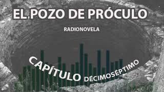 """Radionovela EL POZO DE PRÓCULO - Capítulo DÉCIMOSÉPTIMO: """"Las 12 uñas"""" - (12/01/19)."""