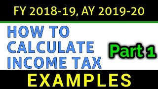Part 1 - How To Calculate Income Tax | FY 2018-19 | AY 2019-20 | Examples | FinCalC TV