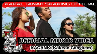 KAPAL TANAH SKaKinG - KACANK  ( OFFICIAL MUSIC VIDEO )