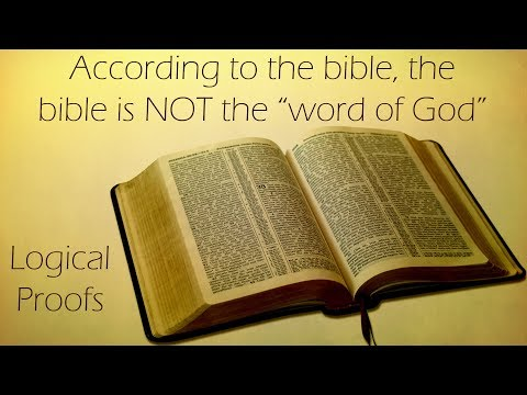 "According to the Bible, the Bible is NOT the ""Word of God"" Logical Proofs"