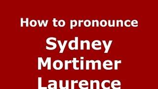How to pronounce Sydney Mortimer Laurence (American English/US)  - PronounceNames.com