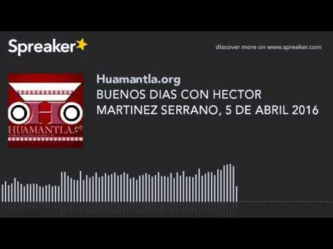 BUENOS DIAS CON HECTOR MARTINEZ SERRANO, 5 DE ABRIL 2016