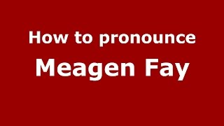 How to pronounce Meagen Fay (American English/US)  - PronounceNames.com