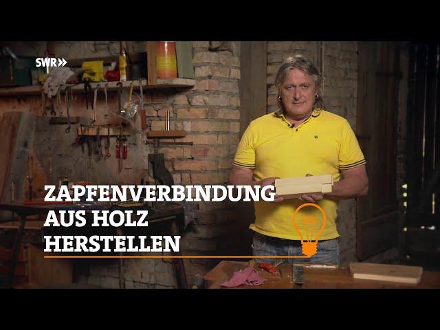 Profitipp: Wie man Zapfenverbindungen aus Holz herstellt | SWR Handwerkskunst