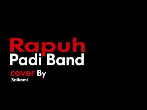 Rapuh (padi) cover by Saikomi