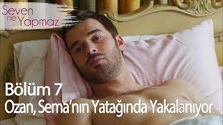 Ozan, Sema'nın yatağında yakalanıyor - Seven Ne Yapmaz 7. Bölüm