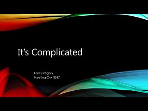 Kate Gregory - It's Complicated - Meeting C++ 2017 Keynote