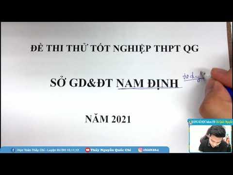 Chữa Đề Thi Thử Sở NAM ĐỊNH 2021 - Thầy Nguyễn Quốc Chí
