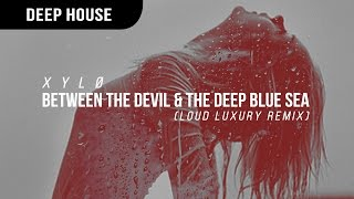 XYLØ - Between the Devil and the Deep Blue Sea (Loud Luxury Remix)