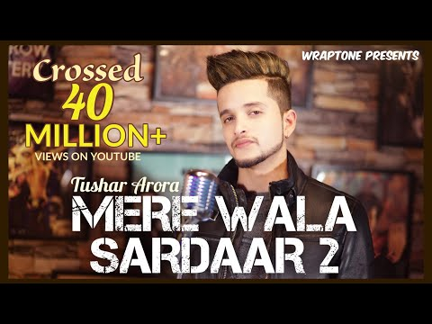 Mere Wala Sardaar 2 (Official Video) Tushar Arora | New Punjabi Songs 2018 | WrapTone