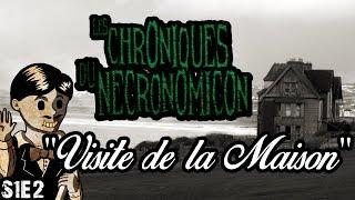 """Les Chroniques du Necronomicon - """"Visite de la Maison"""" - S1E2"""