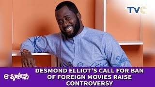 Desmond Elliot's Call For Ban Of Foreign Movies Raise Controversy