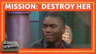 Mission: Destroy Her | Jerry Springer