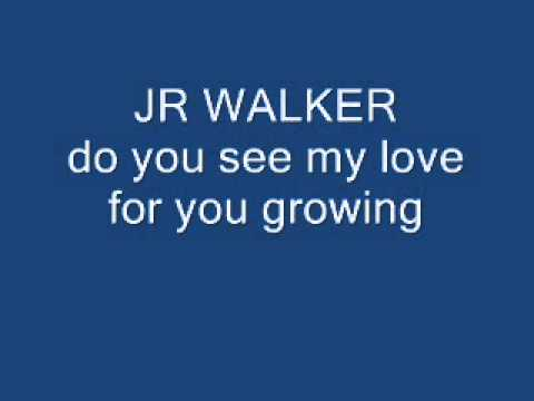jr walker do you see my love for you...