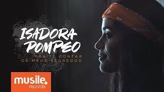 Baixar Isadora Pompeo - Pra Te Contar os Meus Segredos (Teaser)