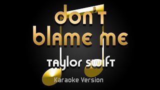 Taylor Swift - Don't Blame Me (Karaoke) ♪