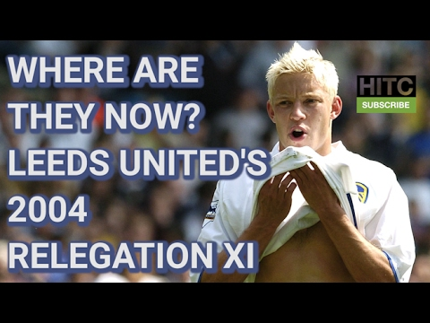Leeds United's 2004 Relegation XI - Where Are They Now?