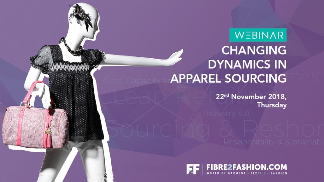 Full Webinar - Changing Dynamics in Apparel Sourcing | Fibre2Fashion