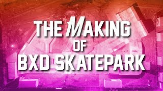 The Making of BXD Skatepark - Motion Skatepark Construction