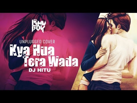 KYA HUA TERA WADA (UNPLUGGED COVER) DJ HITU - DJ AADI - VFX ISHU BOY