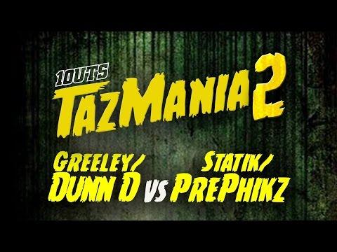 1OUTS - TazMania 2: DUNN D & GREELEY vs STATIK & PRE-PHIKZ