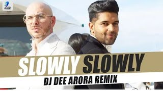 Slowly Slowly (Remix) | Guru Randhawa | Pitbull | DJ Dee Arora Sunix Two