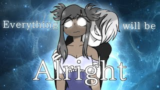 """Everything Will Be Alright""