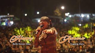 Happy Asmara Balik Kanan Wae Sugeng Dalu