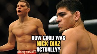 How GOOD was Nick Diaz Actually?