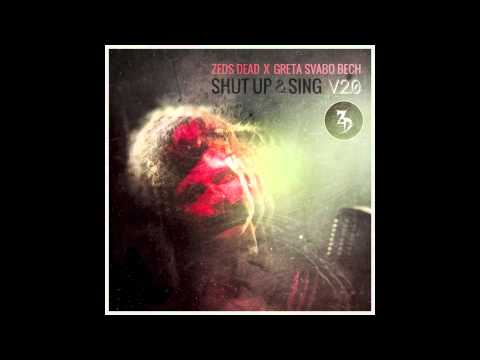 Zeds Dead x Greta Svabo Bech  Shut Up & Sing V20