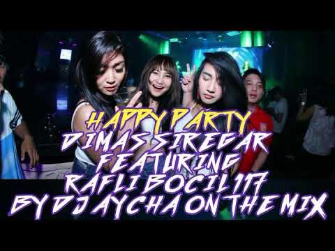 DJ AYCHA || HAPPY PARTY DIMAS SIREGAR FEATURING RAFLI BOCIL 117