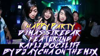 DJ AYCHA HAPPY PARTY DIMAS SIREGAR FEATURING RAFLI BOCIL 117