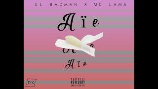 AIE AIE AIE - EL BADMAN X MC LAMA
