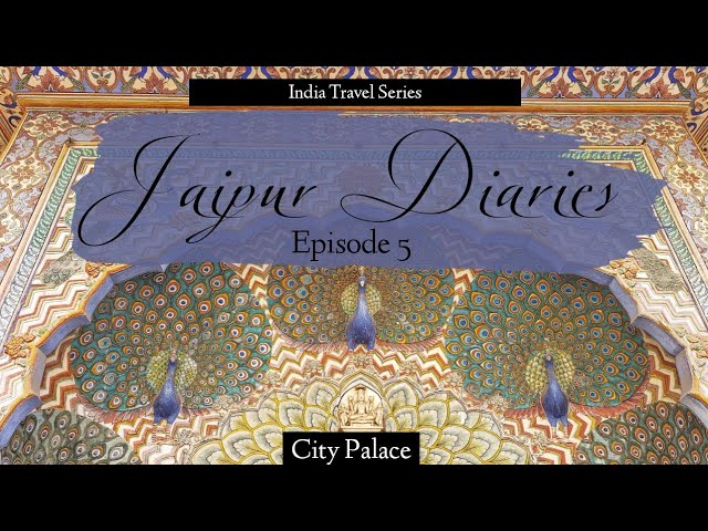 Jaipur Diaries - Episode 5 | City Palace Jaipur | Traveller By Birth | Hiral Pandya