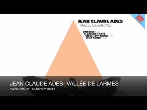 Jean Claude Ades - Vallee De Larmes (Pleasurekraft 'Sideshow' Remix)
