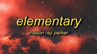 Mason Ray Parker - Elementary (Lyrics)