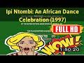 [ [fr33 m0v1e] ] No.65 Ipi Ntombi: An African Dance Celebration (1997) #The9885wjruy