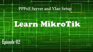 PPPoE Server + VLan Video Setup - Episode 02 - Learn MikroTik 6.40.5/5.26