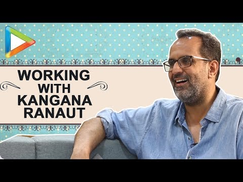 """Kangana Ranaut & I were not same when we met during Tanu Weds Manu Returns"": Aanand L Rai"
