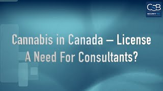 Cannabis in Canada – License – A Need For Consultants?