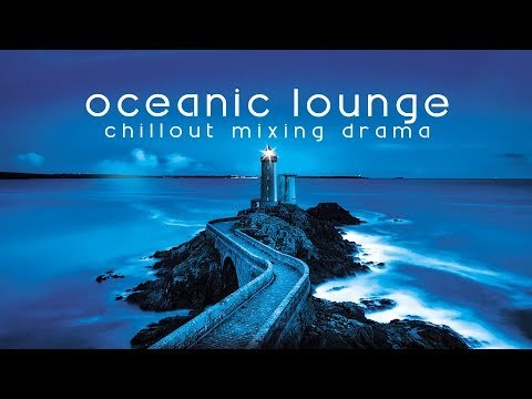 Oceanic Lounge - 50 Chillout Song Drama  Lounge Chillout  Ibiza Continous Mix