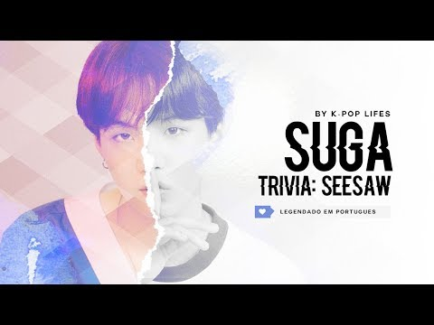 Suga (BTS) - Trivia: Seesaw Legendado PT   BR