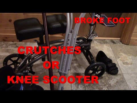 BROKEN FOOT – CRUTCHES – KNEE SCOOTER – CAST OR BOOT