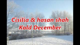 Cisilia & hasan shah - Kold December